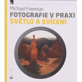 Fotografie v praxi SVĚTLO A SVÍCENÍ - Michael Freeman