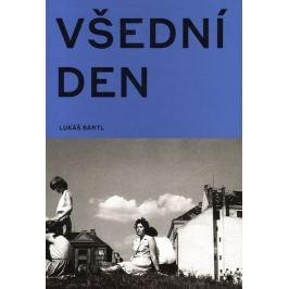 Lukáš Bártl - VŠEDNÍ DEN V ČESKÉ FOTOGRAFII 50. A 60. LET Knihy
