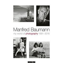 Manfred Baumann - MY WORLD OF PHOTOGRAPHY 1991-2016