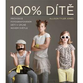 100% DÍTĚ průvodce fotografováním dětí - Allison Tyler Jones Knihy