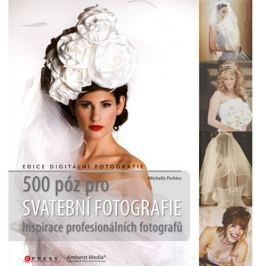 500 PÓZ PRO SVATEBNÍ FOTOGRAFIE - INSPIRACE PROFESIONÁLNÍCH FOTOGRAFŮ Knihy