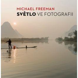 SVĚTLO VE FOTOGRAFII - Michael Freeman
