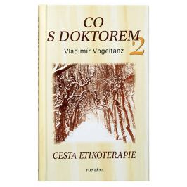 Knihy Co s doktorem - cesta etikoterapie II. díl (Vladimír Vogeltanz)