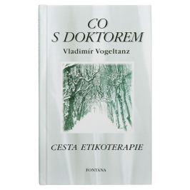 Knihy Co s doktorem - cesta etikoterapie I. díl (Vladimír Vogeltanz)