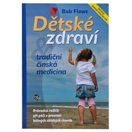 Knihy Dětské zdraví & tradiční čínská medicína (Bob Flaws)