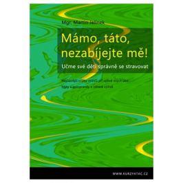 Knihy Mámo, táto, nezabíjejte mě! (Mgr. Martin Jelínek)